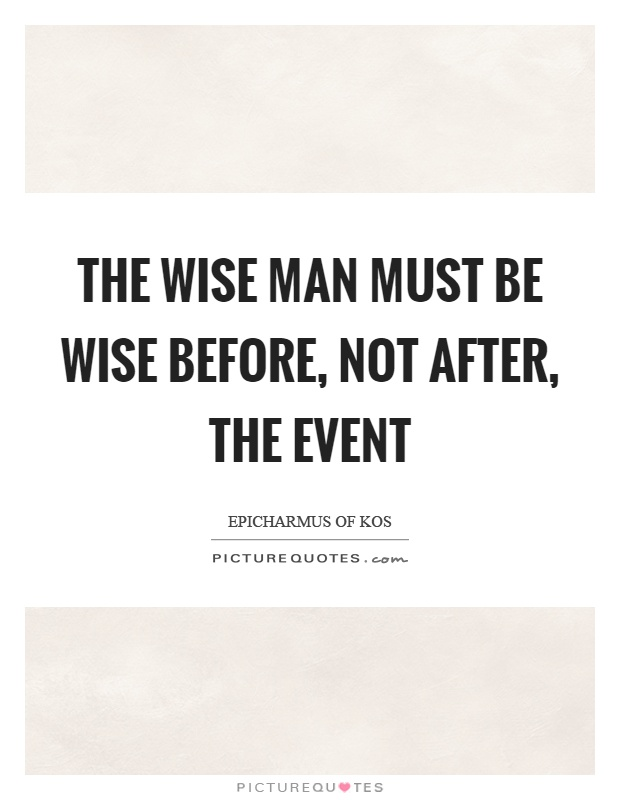 The wise man must be wise before, not after, the event Picture Quote #1