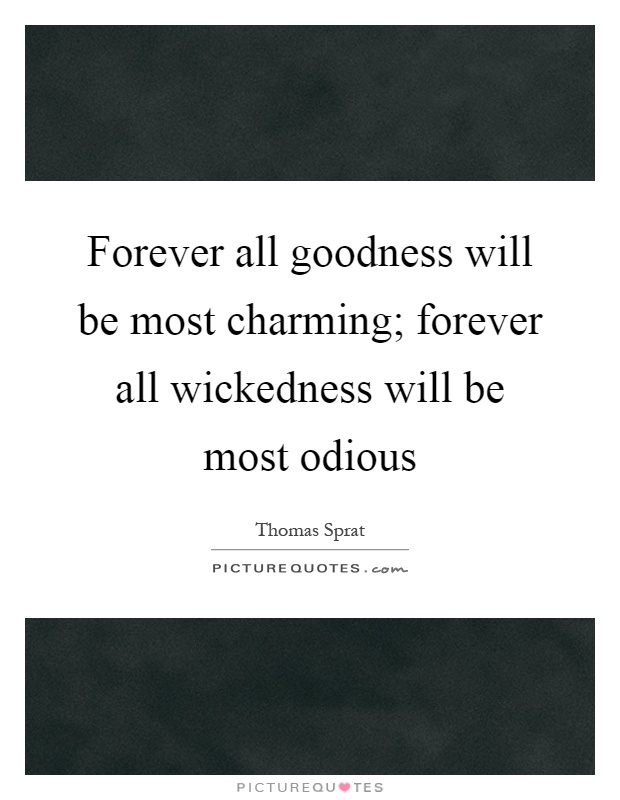 Forever all goodness will be most charming; forever all wickedness will be most odious Picture Quote #1
