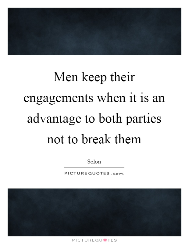 Men keep their engagements when it is an advantage to both parties not to break them Picture Quote #1