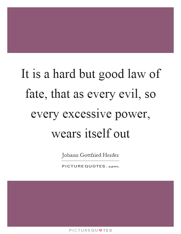 It is a hard but good law of fate, that as every evil, so every excessive power, wears itself out Picture Quote #1