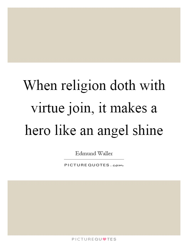When religion doth with virtue join, it makes a hero like an angel shine Picture Quote #1