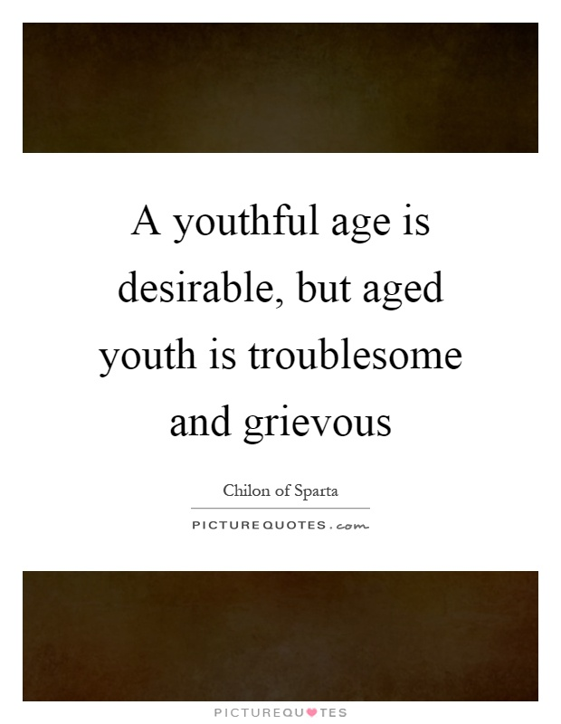 A youthful age is desirable, but aged youth is troublesome and grievous Picture Quote #1