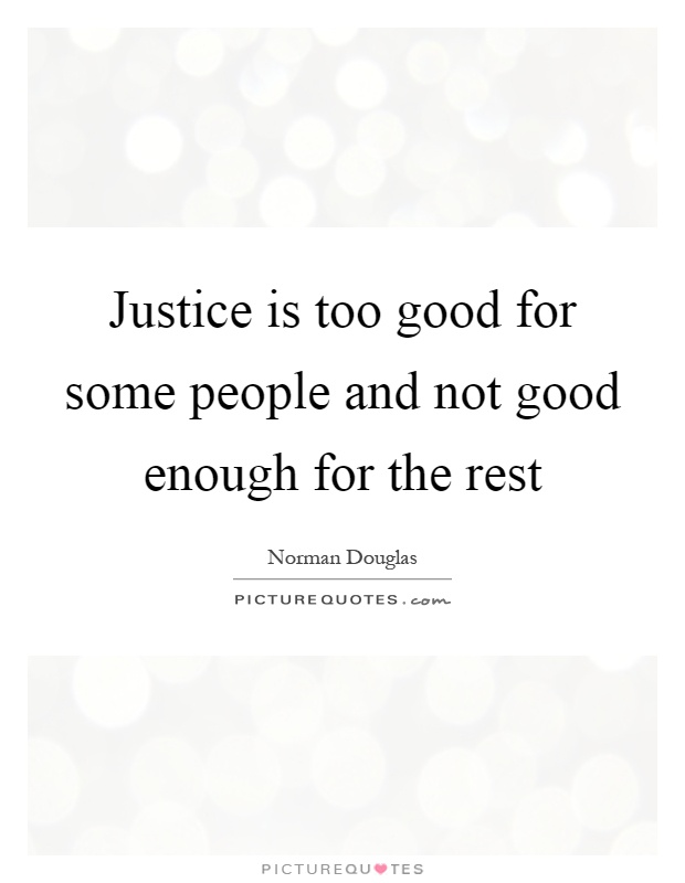 Justice is too good for some people and not good enough for the rest Picture Quote #1