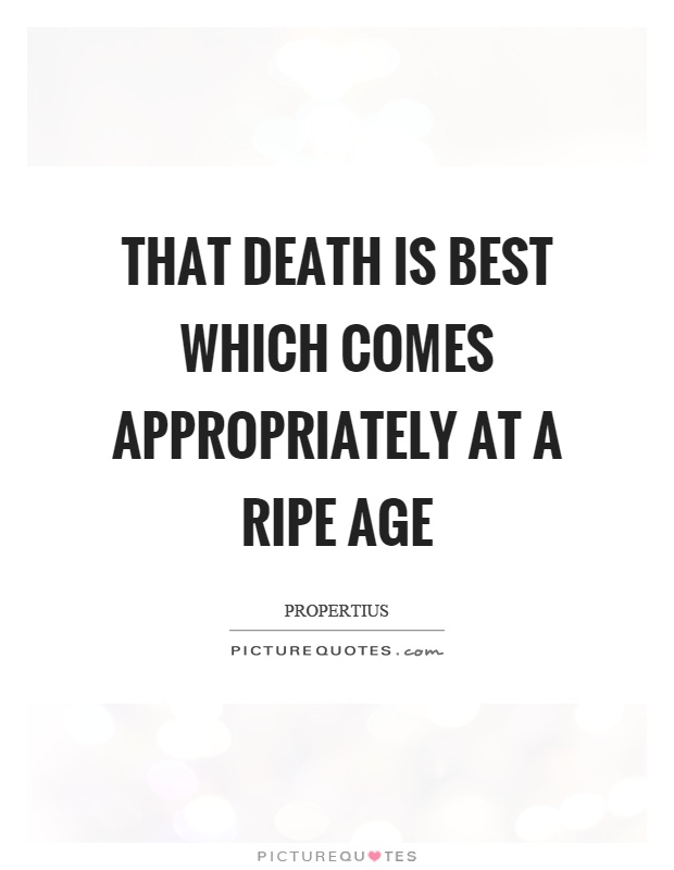That death is best which comes appropriately at a ripe age Picture Quote #1