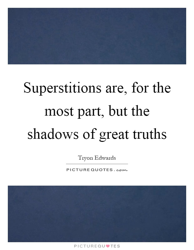 Superstitions are, for the most part, but the shadows of great truths Picture Quote #1