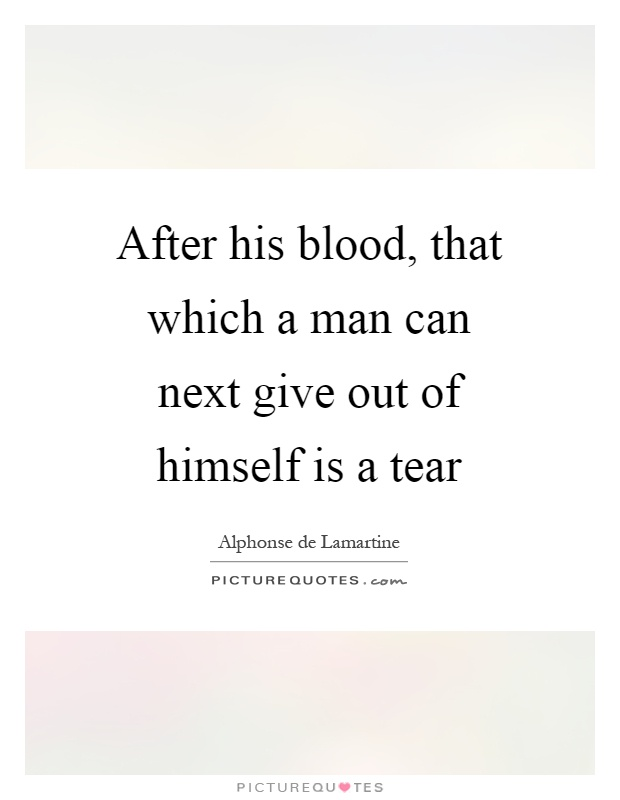 After his blood, that which a man can next give out of himself is a tear Picture Quote #1