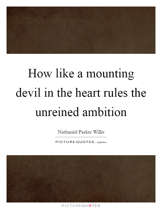 How like a mounting devil in the heart rules the unreined ambition Picture Quote #1