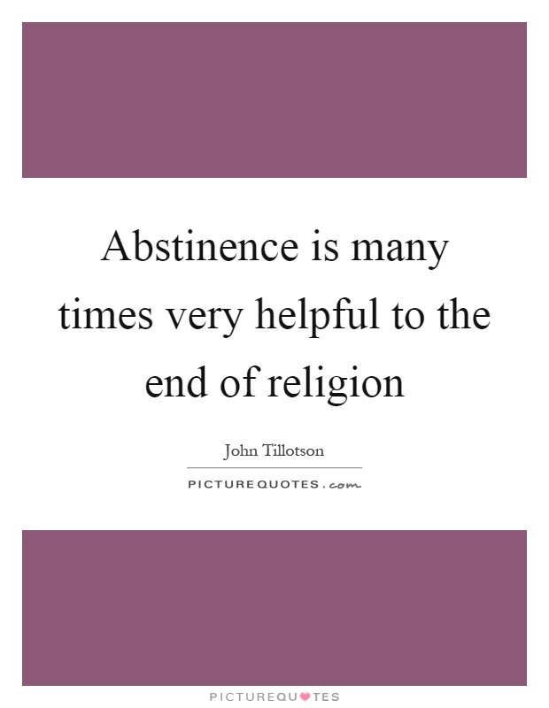 Abstinence is many times very helpful to the end of religion Picture Quote #1