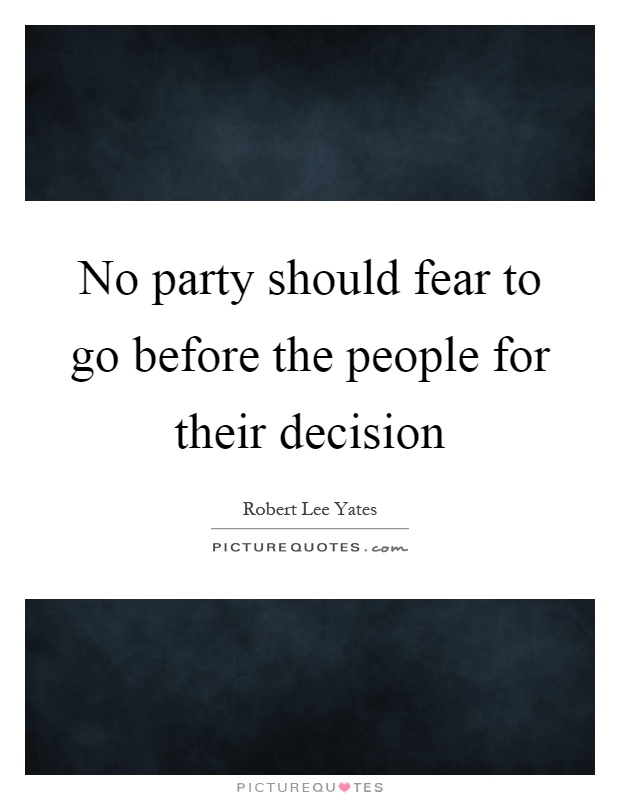 No party should fear to go before the people for their decision Picture Quote #1