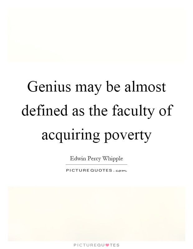 Genius may be almost defined as the faculty of acquiring poverty Picture Quote #1