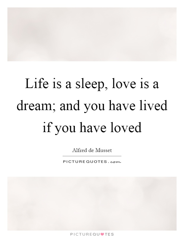 Life is a sleep, love is a dream; and you have lived if you have loved Picture Quote #1