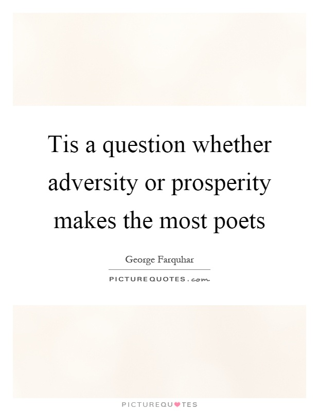 Tis a question whether adversity or prosperity makes the most poets Picture Quote #1