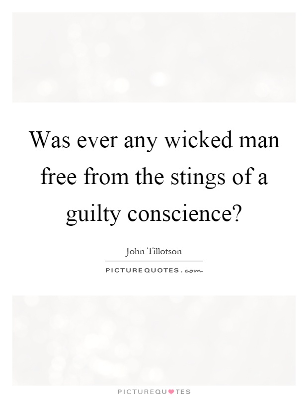 Was ever any wicked man free from the stings of a guilty conscience? Picture Quote #1
