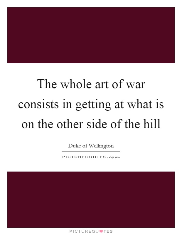 The whole art of war consists in getting at what is on the other side of the hill Picture Quote #1