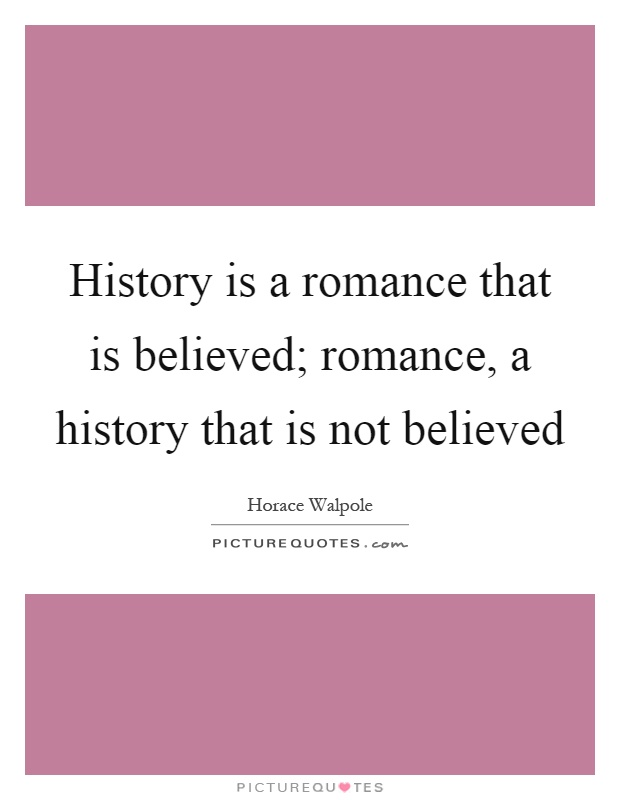 History is a romance that is believed; romance, a history that is not believed Picture Quote #1