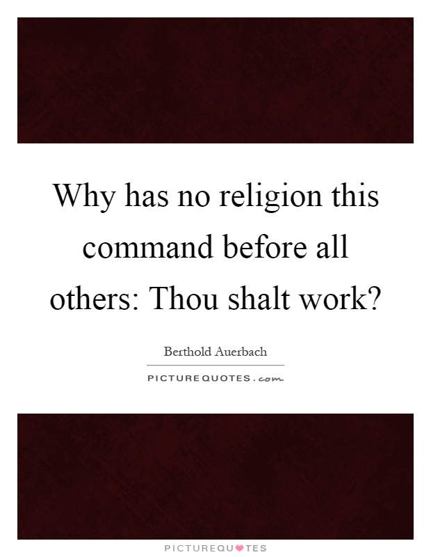 Why has no religion this command before all others: Thou shalt work? Picture Quote #1