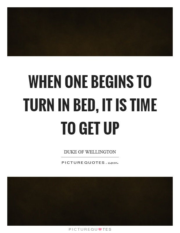 When one begins to turn in bed, it is time to get up Picture Quote #1