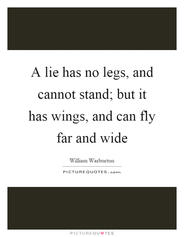 A lie has no legs, and cannot stand; but it has wings, and can fly far and wide Picture Quote #1