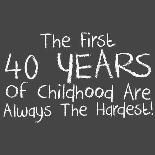 The first 40 years of childhood are always the hardest! Picture Quote #1