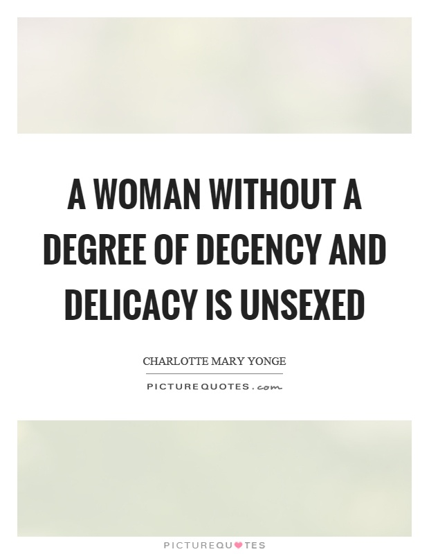 A woman without a degree of decency and delicacy is unsexed Picture Quote #1