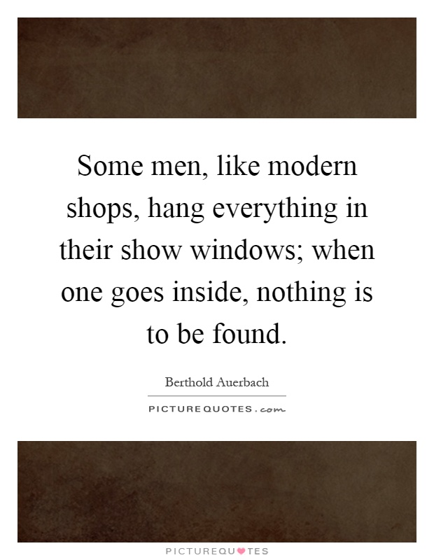 Some men, like modern shops, hang everything in their show windows; when one goes inside, nothing is to be found Picture Quote #1