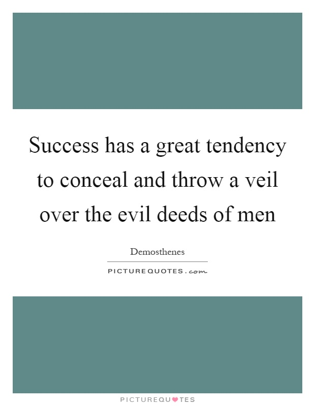 Success has a great tendency to conceal and throw a veil over the evil deeds of men Picture Quote #1