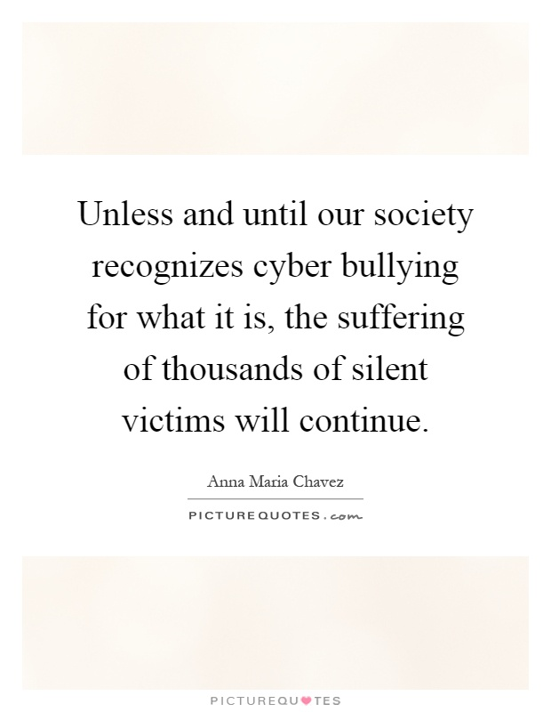 Cyber Bullying Quotes Beauteous Unless And Until Our Society Recognizes Cyber Bullying For What