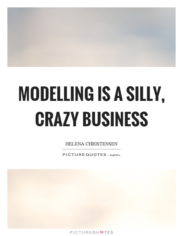 Modelling is a silly, crazy business Picture Quote #1