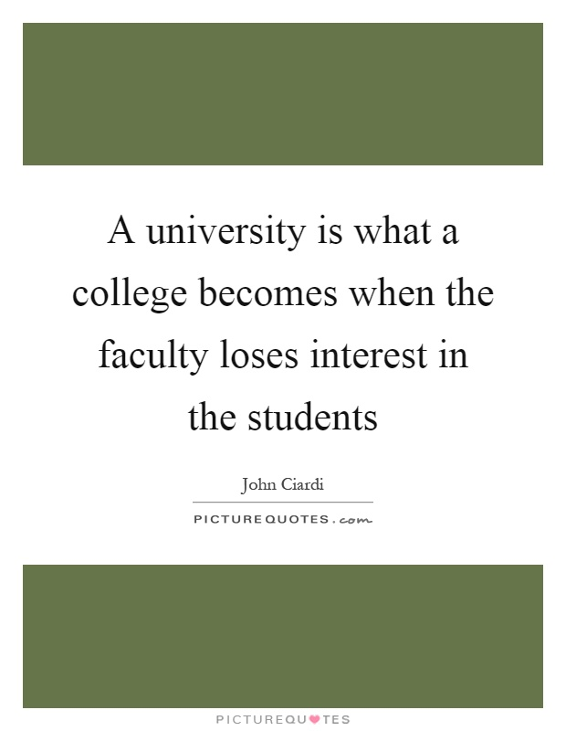 A university is what a college becomes when the faculty loses interest in the students Picture Quote #1