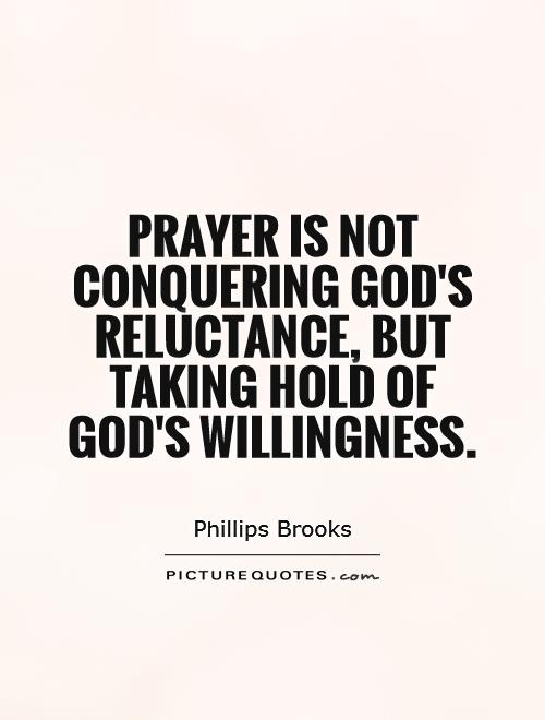 Prayer is not conquering God's reluctance, but taking hold of God's willingness Picture Quote #1