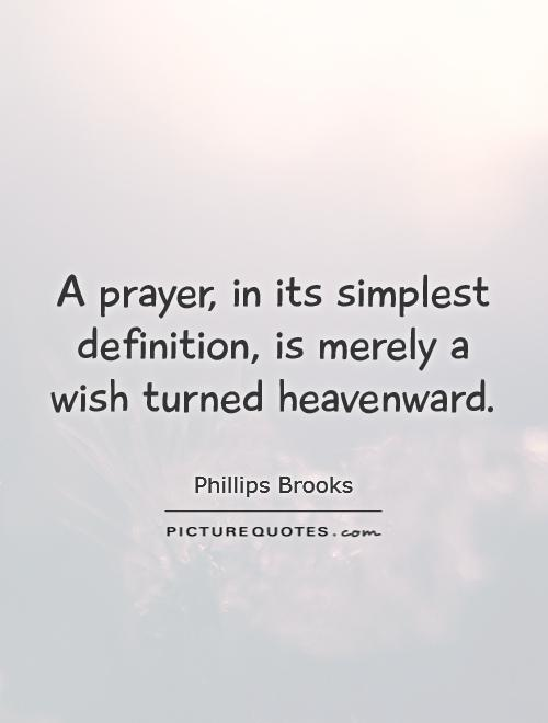 A prayer, in its simplest definition, is merely a wish turned heavenward Picture Quote #1