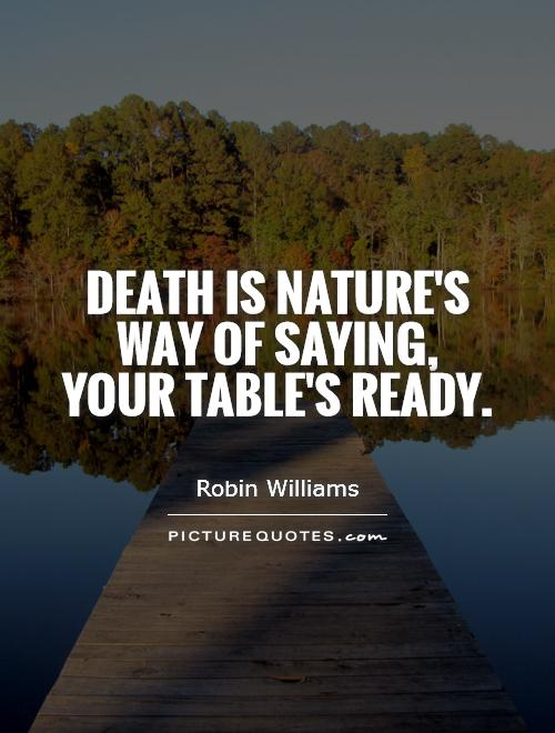 Death is nature's way of saying, your table's ready Picture Quote #1