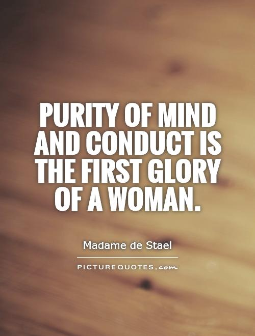 Purity of mind and conduct is the first glory of a woman Picture Quote #1