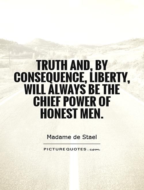 Truth and, by consequence, liberty, will always be the chief power of honest men Picture Quote #1
