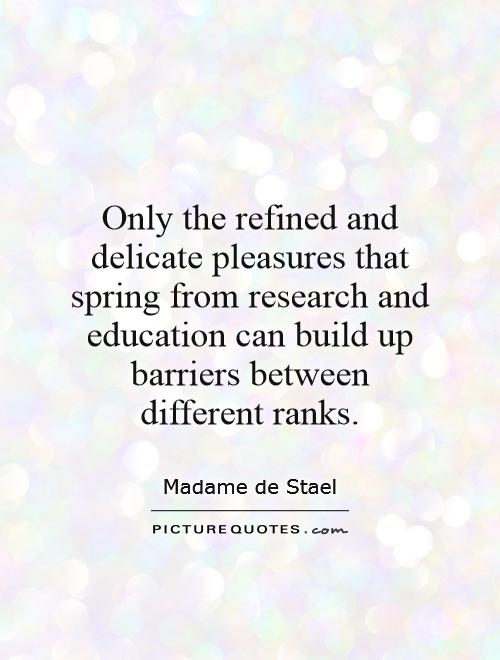 Only the refined and delicate pleasures that spring from research and education can build up barriers between different ranks Picture Quote #1