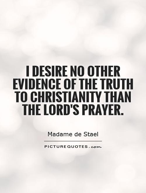 I desire no other evidence of the truth to Christianity than the lord's prayer Picture Quote #1