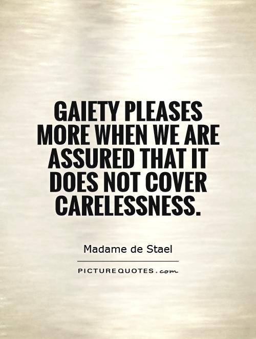 Gaiety pleases more when we are assured that it does not cover carelessness Picture Quote #1