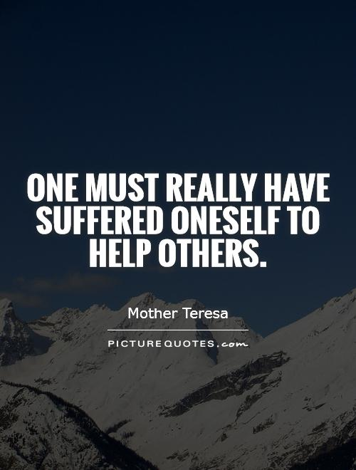 One must really have suffered oneself to help others Picture Quote #1