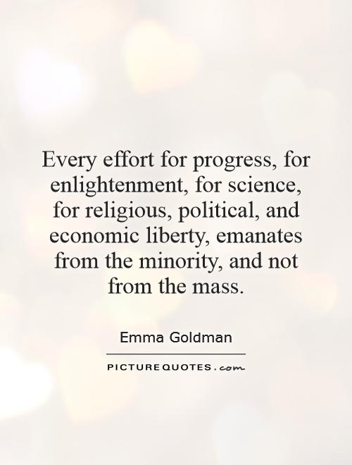 Every effort for progress, for enlightenment, for science, for religious, political, and economic liberty, emanates from the minority, and not from the mass Picture Quote #1