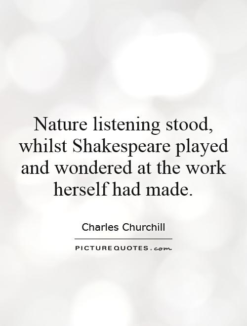 Nature listening stood, whilst Shakespeare played and wondered at the work herself had made Picture Quote #1