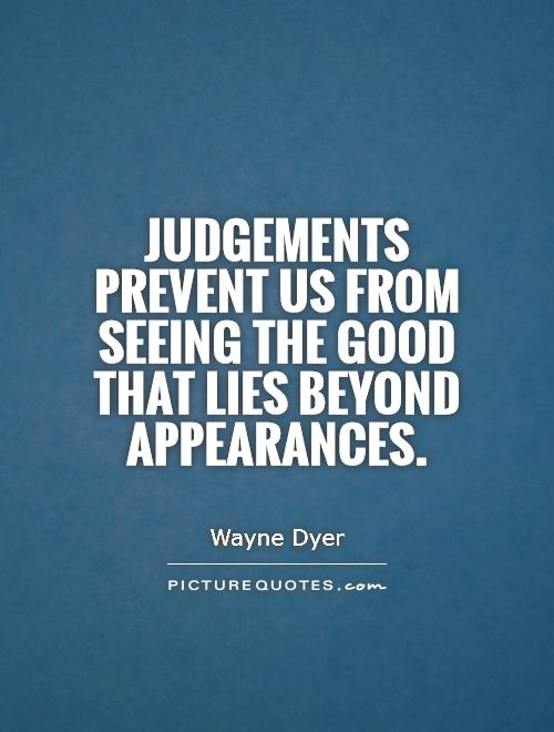 Judgements prevent us from seeing the good that lies beyond appearances Picture Quote #1