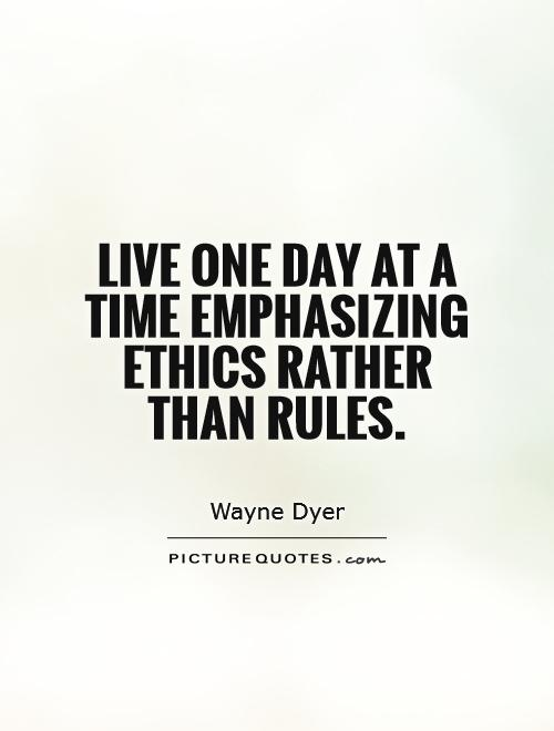 Live one day at a time emphasizing ethics rather than rules Picture Quote #1