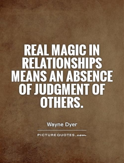 Real magic in relationships means an absence of judgment of others Picture Quote #1