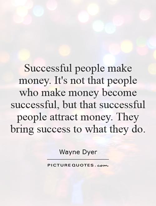 Successful people make money. It's not that people who make money become successful, but that successful people attract money. They bring success to what they do Picture Quote #1