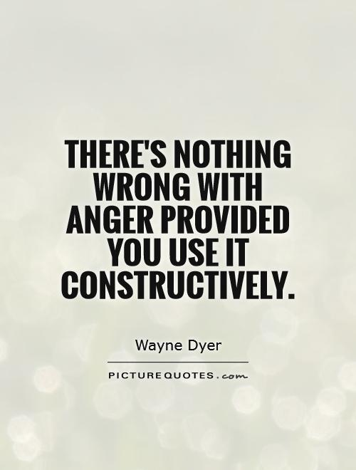 There's nothing wrong with anger provided you use it constructively Picture Quote #1