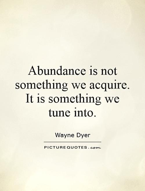 Abundance is not something we acquire. It is something we tune into Picture Quote #1