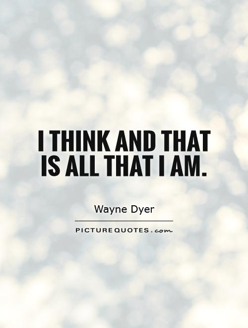 I think and that is all that I am Picture Quote #1