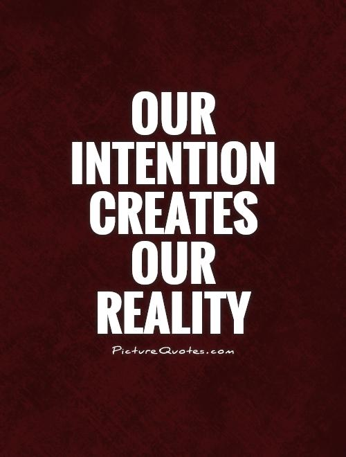 Our intention creates our reality Picture Quote #1