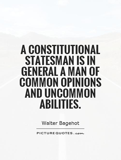 A constitutional statesman is in general a man of common opinions and uncommon abilities Picture Quote #1