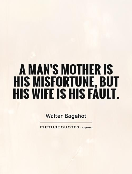 A man's mother is his misfortune, but his wife is his fault Picture Quote #1